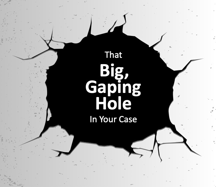 Mediation Tips: What to Do About … That Big, Gaping Hole In Your Case